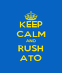 KEEP CALM AND RUSH ATO - Personalised Poster A4 size