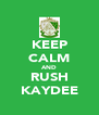 KEEP CALM AND RUSH KAYDEE - Personalised Poster A4 size
