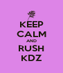 KEEP CALM AND RUSH KDZ - Personalised Poster A4 size