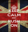 KEEP CALM AND RUSH ON - Personalised Poster A4 size