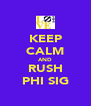 KEEP CALM AND RUSH PHI SIG - Personalised Poster A4 size