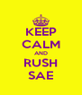 KEEP CALM AND RUSH SAE - Personalised Poster A4 size