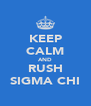 KEEP CALM AND RUSH SIGMA CHI - Personalised Poster A4 size