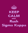 KEEP CALM AND Rush Sigma Kappa - Personalised Poster A4 size