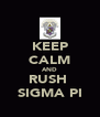 KEEP CALM AND RUSH  SIGMA PI - Personalised Poster A4 size