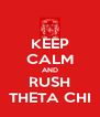 KEEP CALM AND RUSH THETA CHI - Personalised Poster A4 size