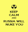 KEEP CALM AND RUSSIA WILL  NUKE YOU - Personalised Poster A4 size