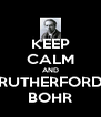 KEEP CALM AND RUTHERFORD BOHR - Personalised Poster A4 size
