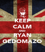 KEEP CALM AND RYAN GEDOMAZO - Personalised Poster A4 size