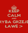 KEEP CALM AND RYBA GRZEJE ŁAWE :> - Personalised Poster A4 size
