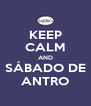 KEEP CALM AND SÁBADO DE ANTRO - Personalised Poster A4 size