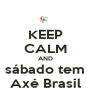 KEEP CALM AND sábado tem Axé Brasil - Personalised Poster A4 size