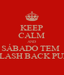 KEEP CALM AND SÁBADO TEM  FLASH BACK PUB - Personalised Poster A4 size