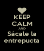 KEEP CALM AND Sácale la entrepucta - Personalised Poster A4 size