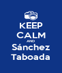 KEEP CALM AND Sánchez Taboada - Personalised Poster A4 size
