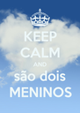 KEEP CALM AND são dois MENINOS - Personalised Poster A4 size