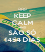 KEEP CALM AND SÃO SÓ 1454 DIAS - Personalised Poster A4 size