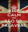 KEEP CALM AND SÃO SÓ  PALAVRAS - Personalised Poster A4 size