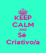 KEEP CALM AND Sé  Criativo/a - Personalised Poster A4 size