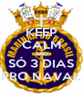 KEEP CALM AND SÓ 3 DIAS PRO NAVAL - Personalised Poster A4 size
