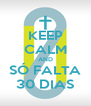 KEEP CALM AND SÓ FALTA 30 DIAS - Personalised Poster A4 size