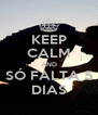 KEEP CALM AND SÓ FALTA 5 DIAS - Personalised Poster A4 size