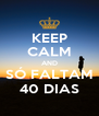 KEEP CALM AND SÓ FALTAM 40 DIAS - Personalised Poster A4 size