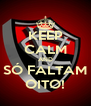KEEP CALM AND SÓ FALTAM OITO! - Personalised Poster A4 size