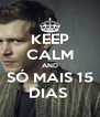 KEEP CALM AND SÓ MAIS 15 DIAS  - Personalised Poster A4 size
