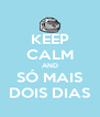 KEEP CALM AND SÓ MAIS DOIS DIAS - Personalised Poster A4 size