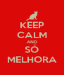 KEEP CALM AND SÓ MELHORA - Personalised Poster A4 size