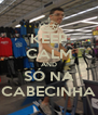 KEEP CALM AND SÓ NA CABECINHA - Personalised Poster A4 size
