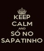 KEEP CALM AND SÓ NO SAPATINHO - Personalised Poster A4 size