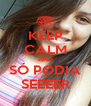 KEEP CALM AND SÓ PODIA SEEEER - Personalised Poster A4 size