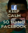 KEEP CALM AND SÓ TO NO FACEBOOK - Personalised Poster A4 size