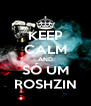 KEEP CALM AND SÓ UM ROSHZIN - Personalised Poster A4 size