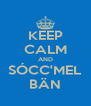 KEEP CALM AND SÓCC'MEL BÄN - Personalised Poster A4 size