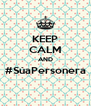 KEEP CALM AND #SúaPersonera  - Personalised Poster A4 size