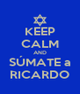 KEEP CALM AND SÚMATE a RICARDO - Personalised Poster A4 size