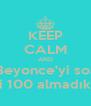 KEEP CALM AND Sınavda Beyonce'yi sordular da biz mi 100 almadık mk ? - Personalised Poster A4 size