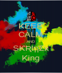 KEEP CALM AND SƘƦƖןןΣx King - Personalised Poster A4 size