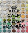 KEEP CALM AND S. COSME E DAMIÃO - Personalised Poster A4 size