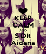 KEEP CALM AND S DR Aidana - Personalised Poster A4 size