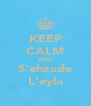 KEEP CALM AND S'ehzade L'eyla - Personalised Poster A4 size