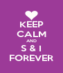 KEEP CALM AND S & I FOREVER - Personalised Poster A4 size