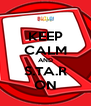 KEEP CALM AND S.TA.R ON - Personalised Poster A4 size