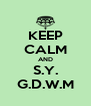 KEEP CALM AND S.Y. G.D.W.M - Personalised Poster A4 size