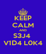 KEEP CALM AND S3J4  V1D4 L0K4 - Personalised Poster A4 size