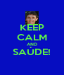 KEEP CALM AND SAÚDE!  - Personalised Poster A4 size