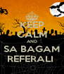 KEEP CALM AND SA BAGAM REFERALI  - Personalised Poster A4 size